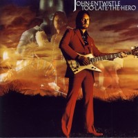 Purchase John Entwistle - Too Late the Hero