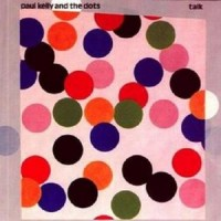 Purchase Paul Kelly And The Dots - Talk