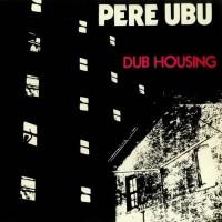 Purchase Pere Ubu - Dub Housing