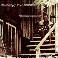 Purchase Mississippi Fred McDowell - I Do Not Play No Rock 'N' Roll
