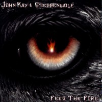Purchase Steppenwolf - John Kay & Steppenwolf - Feed the Fire