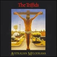 Purchase The Triffids - Australian Melodrama [Australia]