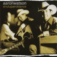 Purchase Aaron Watson - Shut Up And Danc e