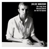 Purchase Jay-Jay Johanson - The Long Term Physical Effects Are Not Yet Known