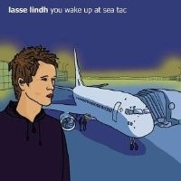 Purchase Lasse Lindh - You Wake Up At Sea Tac (2001)