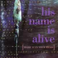 Purchase His Name Is Alive - Home Is in your Head