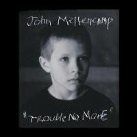 Purchase John Mellencamp - Trouble No More (Retail) 2003