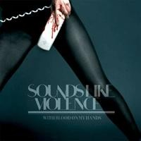 Purchase Sounds Like Violence - With Blood On My Hands