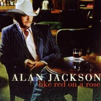 Purchase Alan Jackson - Like Red On A Rose