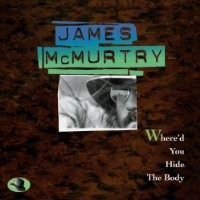 Purchase James McMurtry - Where'd You Hide The Body