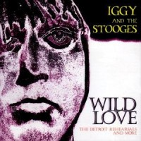 Purchase Iggy & The Stooges - Wild Love: The Detroit Rehearsals and More