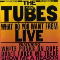 Purchase The Tubes - What Do You Want From Live