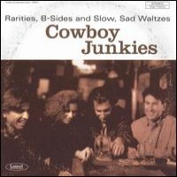 Purchase Cowboy Junkies - Rarities, B-Sides, and Slow, Sad Waltzes