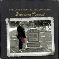Purchase Daniel Johnston - The Late, Great Daniel Johnston: Discovered Covered CD2