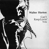 Purchase Big Walter Horton - Can't Keep Lovin' You