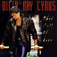 Purchase Billy Ray Cyrus - Shot Full Of Love