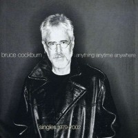 Purchase Bruce Cockburn - Anything Anytime Anywhere Singles 1979 - 2002