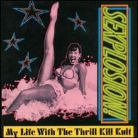 Purchase My Life with the Thrill Kill Kult - Sexplosion!