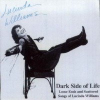 Purchase Lucinda Williams - Dark Side Of Life Loose Ends & Scattered Songs
