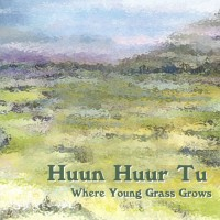 Purchase Huun-Huur-Tu - Where Young Grass Grows
