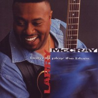 Purchase Larry McCray - Born to Play the Blues