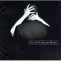 Purchase Paul Kelly - Deeper Water