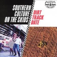 Purchase Southern Culture On The Skids - Dirt Track Date