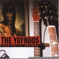 Purchase The Yayhoos - Fear Not The Obvious