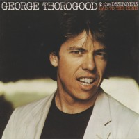 Purchase George Thorogood & the Destroyers - Bad To The Bone
