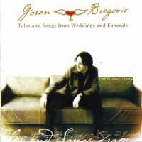 Purchase Goran Bregovic - Tales and Songs from Weddings and Funerals