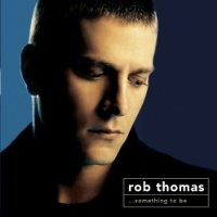 Purchase Rob Thomas - Something To B e