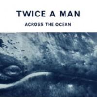 Purchase Twice A Man - Across The Ocean (12'')