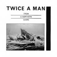 Purchase Twice A Man - From a Northern Shore