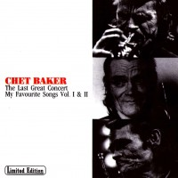 Purchase Chet Baker - The Last Great Concert - My Favourite Songs Vol. 1
