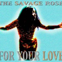 Purchase The Savage Rose - For Your Love