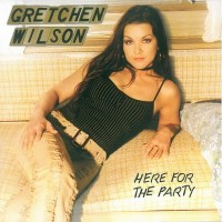 Purchase Gretchen Wilson - Here For The Part y
