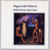 Purchase Penguin Cafe Orchestra - Broadcasting From Home