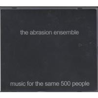 Purchase Abrasion Ensemble - Music For The Same 500 People