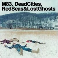 Purchase M83 - Dead Cities, Red Seas & Lost Ghosts