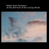 Purchase Robert Scott Thompson - At the Still Point of the Turning World
