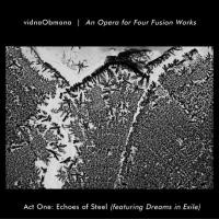 Purchase Vidna Obmana - An Opera For Four Fusion Works (Act 1 - Echoes Of Steel)