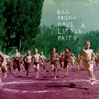 Purchase Bill Frisell - Have A Little Faith