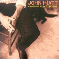 Purchase John Hiatt - Crossing Muddy Waters