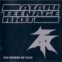 Purchase Atari Teenage Riot - The Future Of War