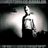 Purchase Christoph De Babalon - If You're Into It, I'm Out Of It