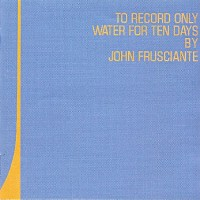Purchase John Frusciante - To Record Only Water For Ten Days