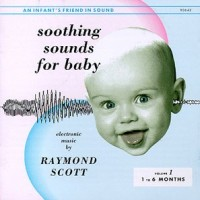 Purchase Raymond Scott - Soothing Sounds For Baby: Electronic Music By Raymond Scott, Vol. 1, 1 To 6 Months
