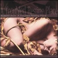 Purchase Robert Rich - A Troubled Resting Place