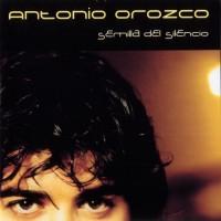 Purchase Antonio Orozco - Semilla Del Silencio