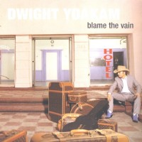 Purchase Dwight Yoakam - Blame The Vain